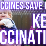 Vaccines Save Lives – Keep Vaccinating